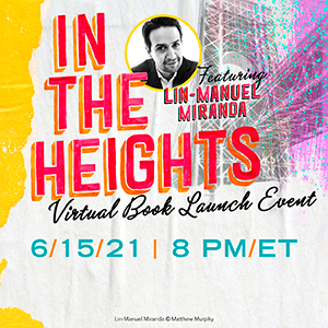 Image text: In The Heights Virtual Book Launch Event 6/15/21 8 pm ET Featuring Lin-Manuel Miranda